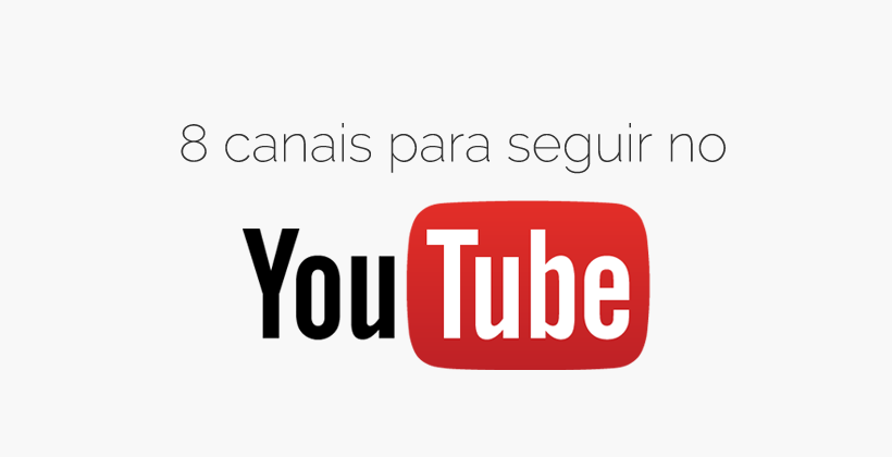 8 canais para seguir no Youtube
