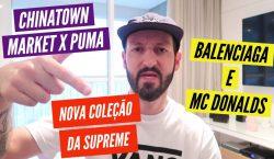 Drops da semana – Supreme, Balenciaga e Mc Donalds, Chinatown…
