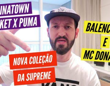 Drops da semana – Supreme, Balenciaga e Mc Donalds, Chinatown Market x Puma